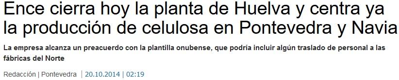 Titular del periódico en 2014: Ence cierra la celulosa de Huelva y se limita a la producción de biomasa. Ence asegura que recolocará a la plantilla de 294 trabajadores.