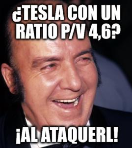 Meme de Chiquito de la calzada: ¿Tesla con un ratio P/V 4,6? ¡Al ataquerl!